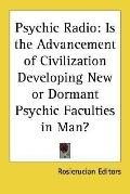Psychic Radio : Is the Advancement of Civilization Developing New or Dormant Psychic Faculti...