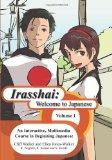 Irasshai: Welcome to Japanese: An Interactive, Multimedia Course in Beginning Japanese, Vol. 1