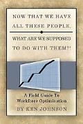 Now That We Have All These People, What are we Supposed to do with Them?: A Field Guide to W...