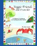 Veggie Friends and Fruits Too: A Children's Cookbook on Creating Healthy Snacks