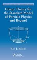 Group Theory for the Standard Model of Particle Physics and Beyond (Series in High Energy Physics, Cosmology and Gravitation)