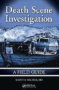 Death Scene Investigations: A Field Guide