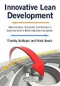 Innovative Lean Development: How to Create, Implement and Maintain a Learning Culture Using ...