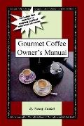 Gourmet Coffee Owner's Manual Includes the Secrets to Making Perfect Espresso at Home