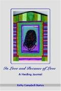 In Love And Because Of Love A Healing Journal