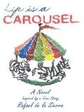 Life Is a Carousel : A Novel Inspired by a True Story