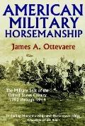 American Military Horsemanship The Military Riding Seat of the United States Cavalry, 1792 T...