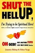 Shut the Hell Up, I'm Trying to Be Spiritual Here! Self-love Book for Highly Insensitive Peo...