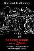 Shaking Hands With the Devil A Manual for Beating Panic Attacks And Realising Your Dreams