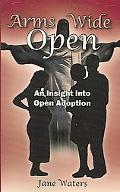 Arms Wide Open An Insight into Open Adoption