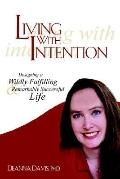 Living With Intention Designing a Wildly Fulfilling & Remarkably Successful Life