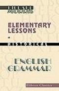 Elementary Lessons in Historical English Grammar : Containing Accidence and Word-Formation