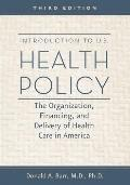 Introduction to U.S. Health Policy : The Organization, Financing, and Delivery of Health Car...