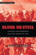 Blood on Steel : Chicago Steelworkers and the Strike of 1937
