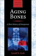 Aging Bones: A Short History of Osteoporosis (Johns Hopkins Biographies of Disease)