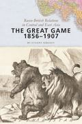 Great Game, 1856-1907 : Russo-British Relations in Central and East Asia