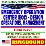 21st Century FEMA Course Manuals - Emergency Operation Center (EOC) Design, Operations, Management (IS-275) Policies, Procedures, Glossary, Guide (Ringbound)