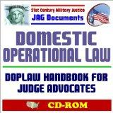 21st Century Military Justice JAG Documents: Domestic Operational Law (DOPLAW) Handbook - NR...