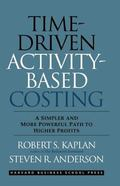 Time-driven Activity-based Costing A Simpler and More Powerful Path to Higher Profits
