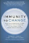 Immunity to Change: How to Overcome It and Unlock the Potential in Yourself and Your Organiz...