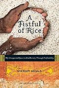 Fistful of Rice : My Unexpected Quest to End Poverty Through Profitability