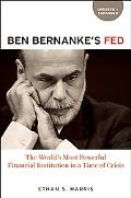 Ben Bernanke's Fed: The World's Most Powerful Financial Institution in a Time of Crisis