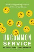 Uncommon Service : How to Win by Putting Customers at the Core of Your Business