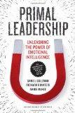 Primal Leadership, With a New Preface by the Authors: Unleashing the Power of Emotional Inte...