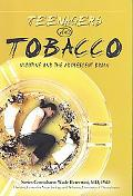 Teenagers and Tobacco: Nicotine and the Adolescent Brain