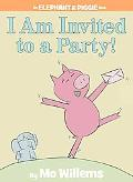 I Am Invited to a Party! An Elephant & Piggie Book
