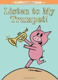 Listen to My Trumpet! (An Elephant and Piggie Book)