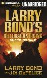 Larry Bond's Red Dragon Rising: Shock of War (Red Dragon Series)
