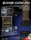 Modern Guitar Rigs - The Tone Fanatic's Guide to Integrating Amps and Effects (Music Pro Guide)