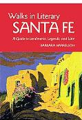 Walks in Literary Santa Fe A Guide to Landmarks, Legends, and Lore