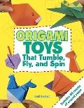 Origami Toys: Paper Toys That Fly, Tumble, and Spin