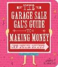 Garage Sale Gal's Guide to Making Money Off Your Stuff, The