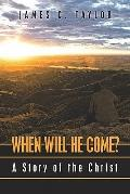 When Will He Come?: A Story of the Christ