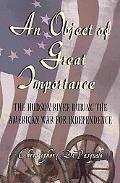 Object of Great Importance The Hudson River During the American War for Independence