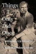 Things I Only Did Once: Growing up Stories