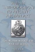Brief Introduction to Ancient Aegean Art: Cycladic, Minoan, and Mycenaean Art and Architecture
