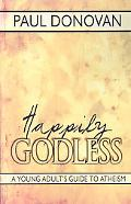 Happily Godless: A Young Adult's Guide to Atheism