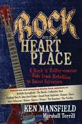 Rock and a Heart Place : Rock 'n' Rollercoaster Ride from Rebellion to Sweet Salvation