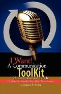 I Want! a Communication Toolkit: 25 Communication Tools - for Winning, Growing, and Smiling ...