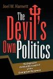 The Devil's Own Politics: The Explosive Political Rise and Fall of the Evangelical Movement