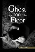 Ghost upon the Floor