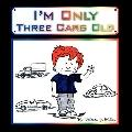 I'm Only Three Cars Old
