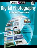 Learn and Use: Digital Photography in Your Classroom Grades K-8 +CD