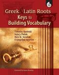 Greek and Latin Roots: The Key to Building Vocabulary, Grades 1-8