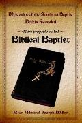 Mysteries of the Southern Baptist Beliefs Revealed More Properly Called Biblical Baptists
