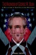 Madness of George W. Bush A Reflection of Our Collective Psychosis